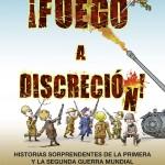 ¡Fuego a discreción! Historias sorprendentes de las guerras mundiales